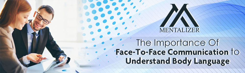 The Importance Of Face-To-Face Communication to Understand Body Language