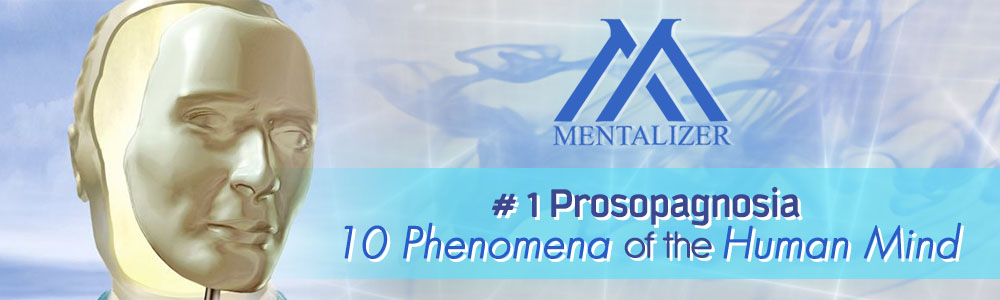 # 1 Prosopagnosia – 10 Phenomena of the Human Mind